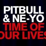 【和訳】Pitbull,Ne-Yo – Time of Our Lives